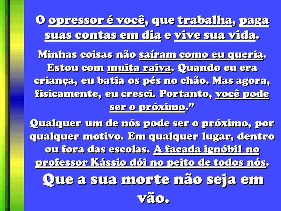 O opressor é você, que trabalha, paga suas contas em dia e vive sua vida.
