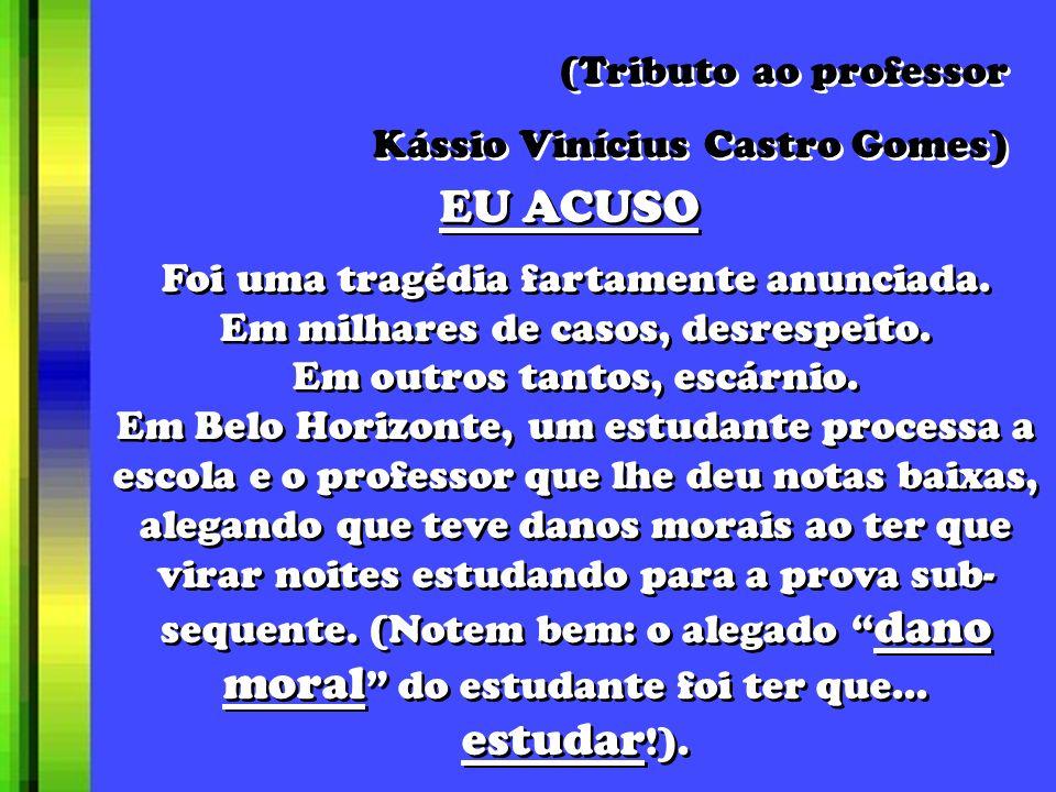 EU ACUSO (Tributo ao professor Kássio Vinícius Castro Gomes) (Tributo ao professor Kássio Vinícius Castro Gomes) Foi uma tragédia fartamente anunciada.