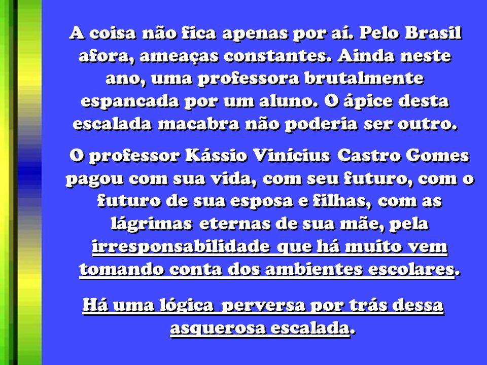 A coisa não fica apenas por aí.Pelo Brasil afora, ameaças constantes.