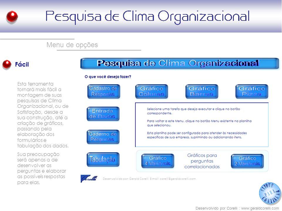 Menu de opções Fácil Esta ferramenta tornará mais fácil a montagem de suas pesquisas de Clima Organizacional, ou de Satisfação, desde a sua construção