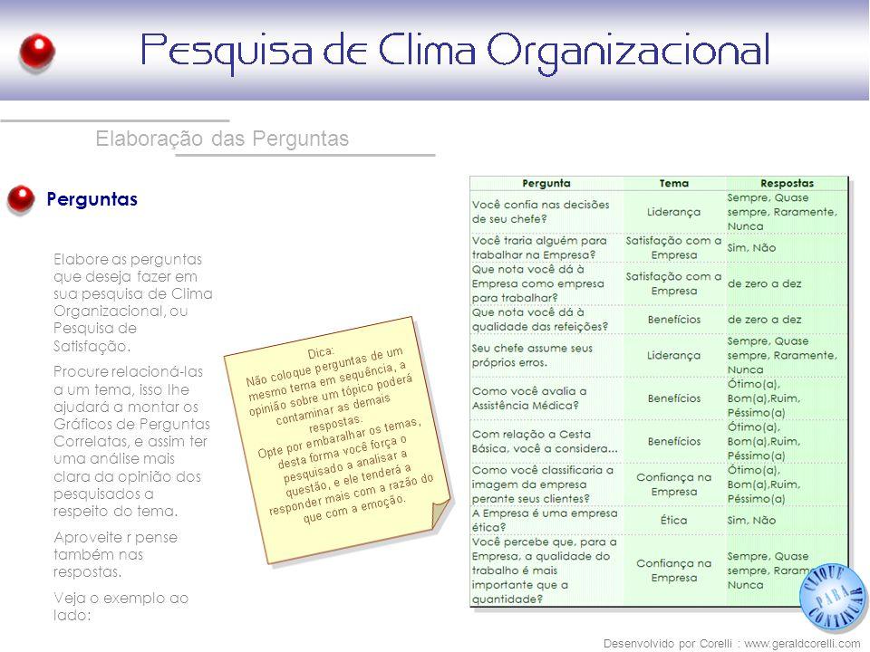 Elaboração das Perguntas Perguntas Elabore as perguntas que deseja fazer em sua pesquisa de Clima Organizacional, ou Pesquisa de Satisfação. Procure r