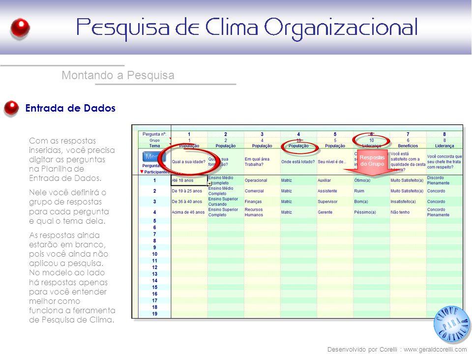 Montando a Pesquisa Entrada de Dados Desenvolvido por Corelli : www.geraldcorelli.com Com as respostas inseridas, você precisa digitar as perguntas na