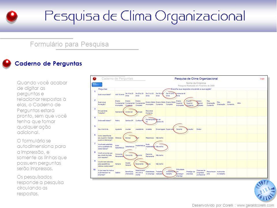 Formulário para Pesquisa Caderno de Perguntas Desenvolvido por Corelli : www.geraldcorelli.com Quando você acabar de digitar as perguntas e relacionar
