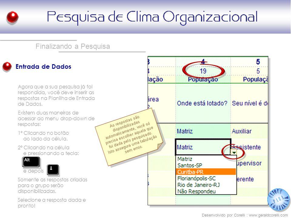 Finalizando a Pesquisa Entrada de Dados Desenvolvido por Corelli : www.geraldcorelli.com Agora que a sua pesquisa já foi respondida, você deve inserir