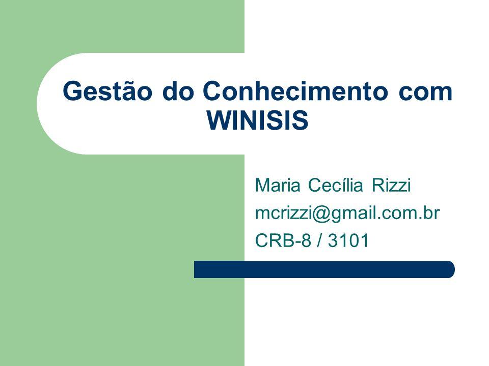 Gestão do Conhecimento com WINISIS Maria Cecília Rizzi mcrizzi@gmail.com.br CRB-8 / 3101
