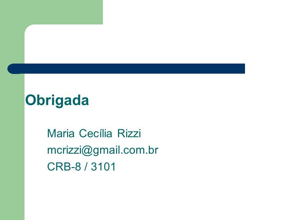 Obrigada Maria Cecília Rizzi mcrizzi@gmail.com.br CRB-8 / 3101
