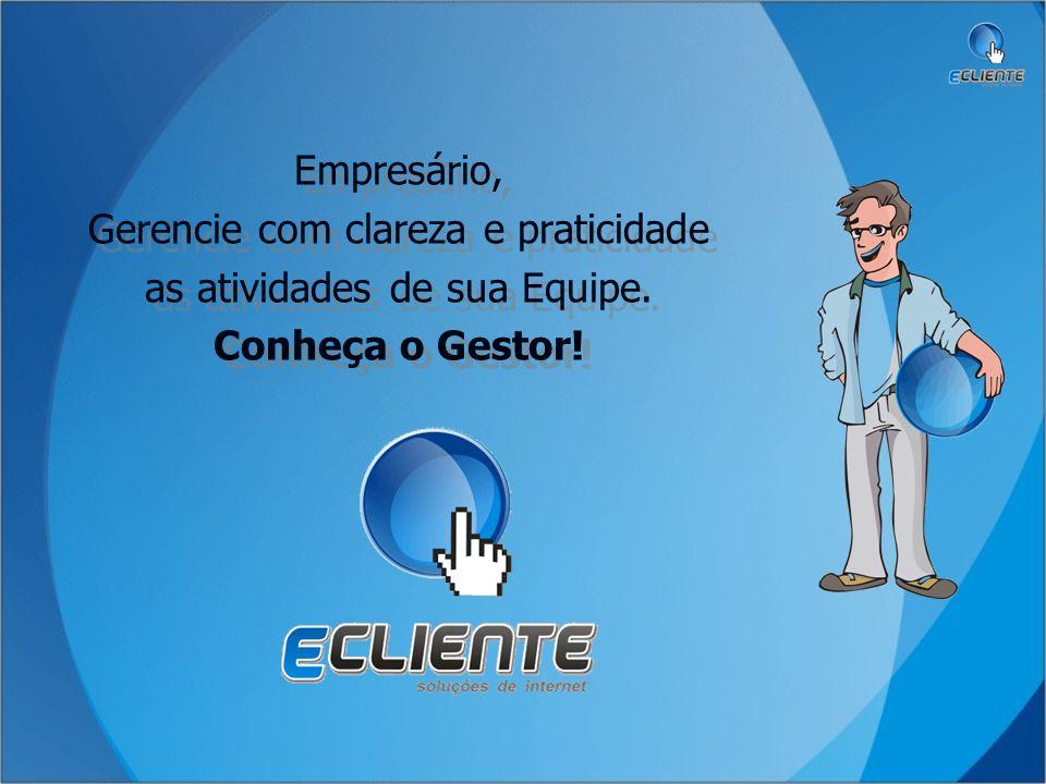 Empresário, Gerencie com clareza e praticidade as atividades de sua Equipe. Conheça o Gestor! Empresário, Gerencie com clareza e praticidade as ativid