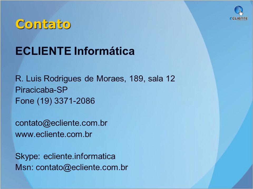 Contato ECLIENTE Informática R. Luis Rodrigues de Moraes, 189, sala 12 Piracicaba-SP Fone (19) 3371-2086 contato@ecliente.com.br www.ecliente.com.br S