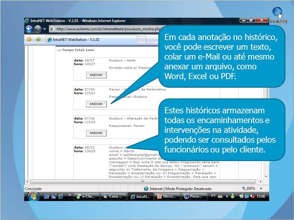 Em cada anotação no histórico, você pode escrever um texto, colar um e-Mail ou até mesmo anexar um arquivo, como Word, Excel ou PDF. Estes históricos