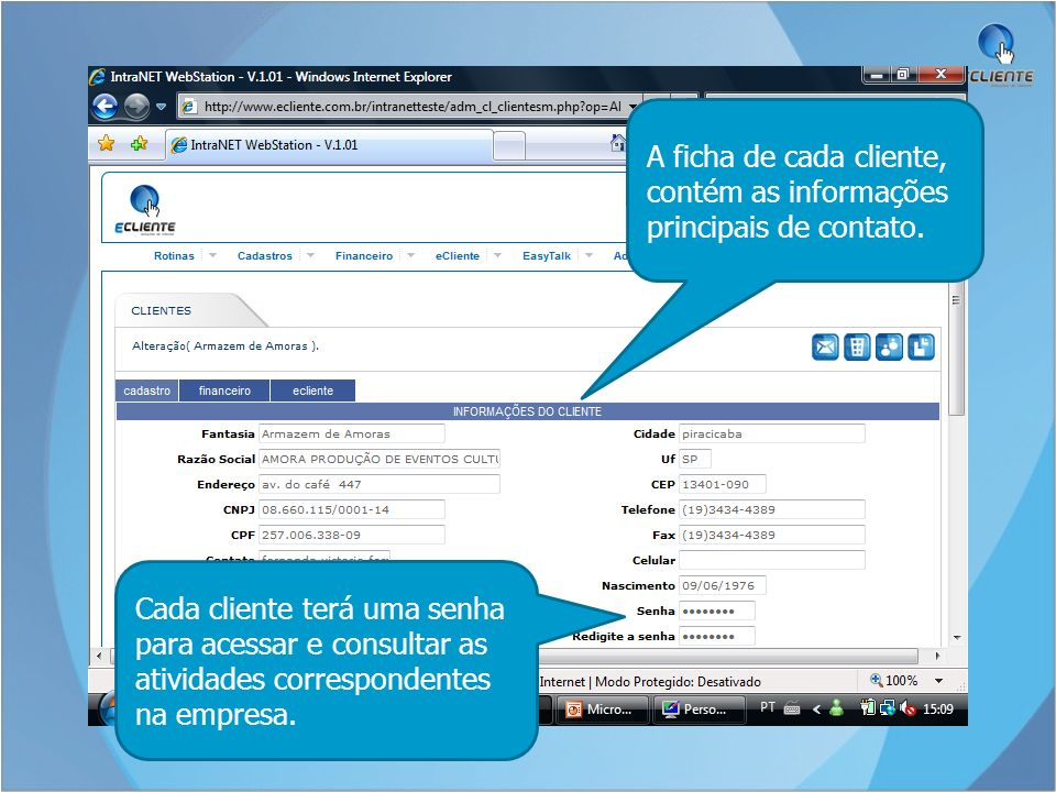 A ficha de cada cliente, contém as informações principais de contato. Cada cliente terá uma senha para acessar e consultar as atividades correspondent