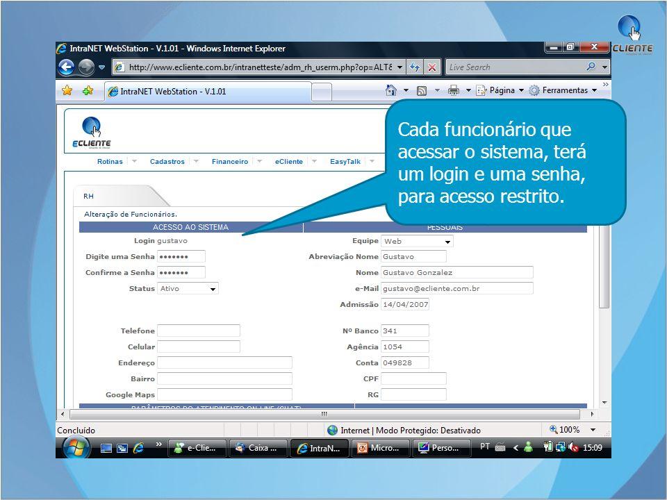 Cada funcionário que acessar o sistema, terá um login e uma senha, para acesso restrito.