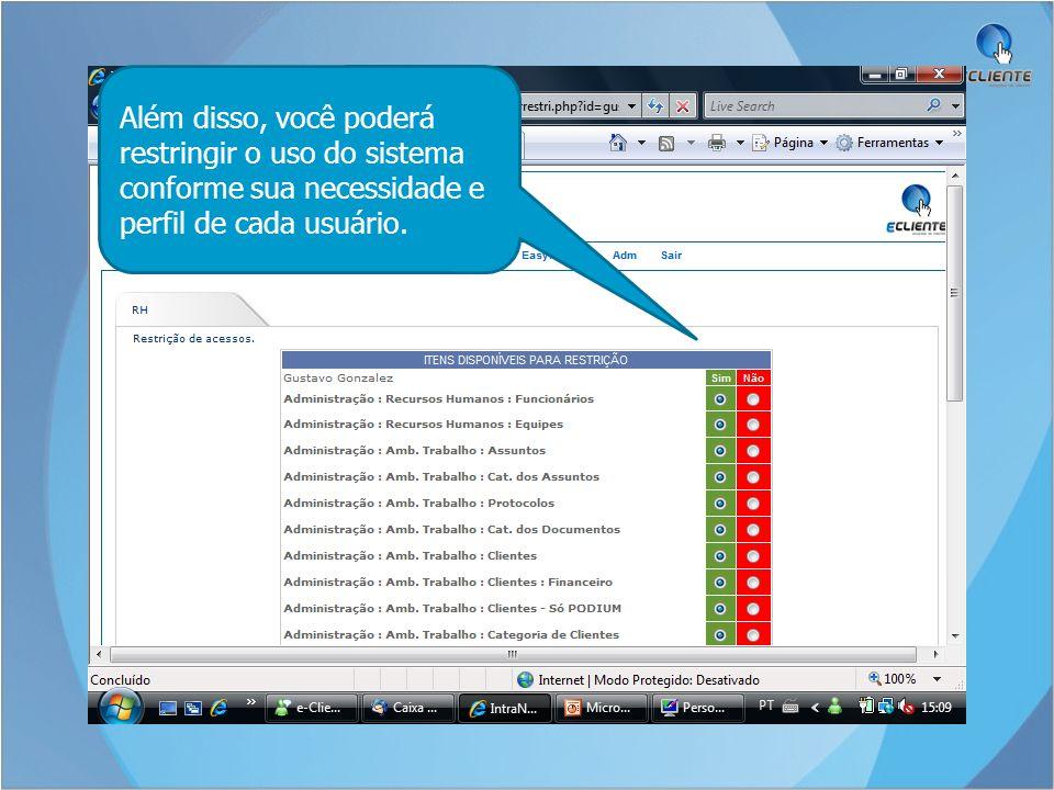 Além disso, você poderá restringir o uso do sistema conforme sua necessidade e perfil de cada usuário.
