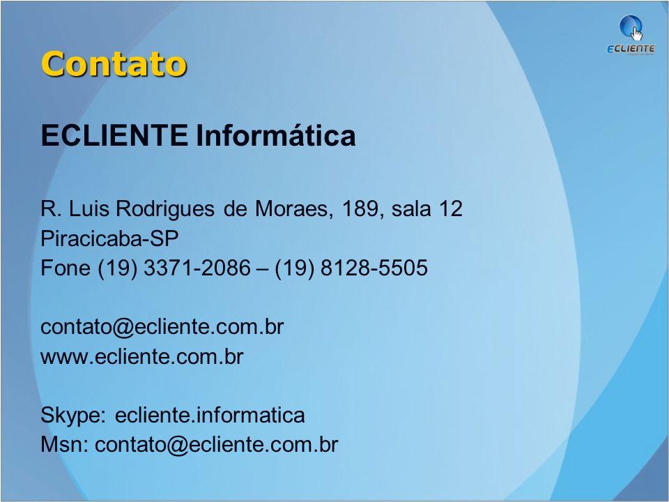 Contato ECLIENTE Informática R. Luis Rodrigues de Moraes, 189, sala 12 Piracicaba-SP Fone (19) 3371-2086 – (19) 8128-5505 contato@ecliente.com.br www.