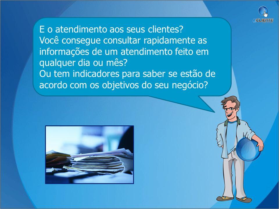 E o atendimento aos seus clientes? Você consegue consultar rapidamente as informações de um atendimento feito em qualquer dia ou mês? Ou tem indicador