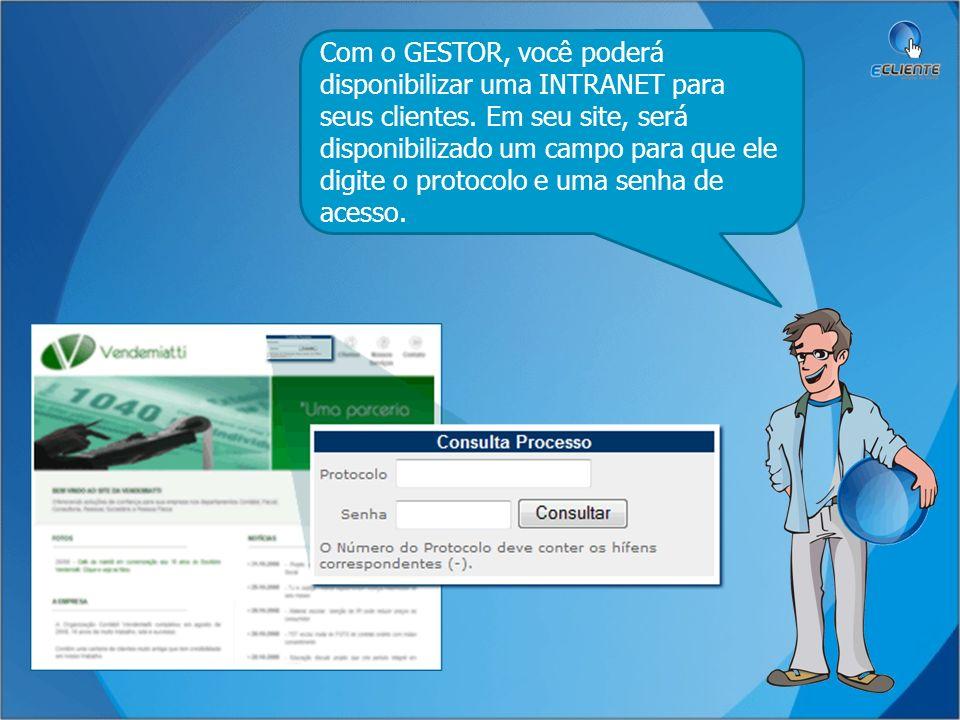 Com o GESTOR, você poderá disponibilizar uma INTRANET para seus clientes. Em seu site, será disponibilizado um campo para que ele digite o protocolo e