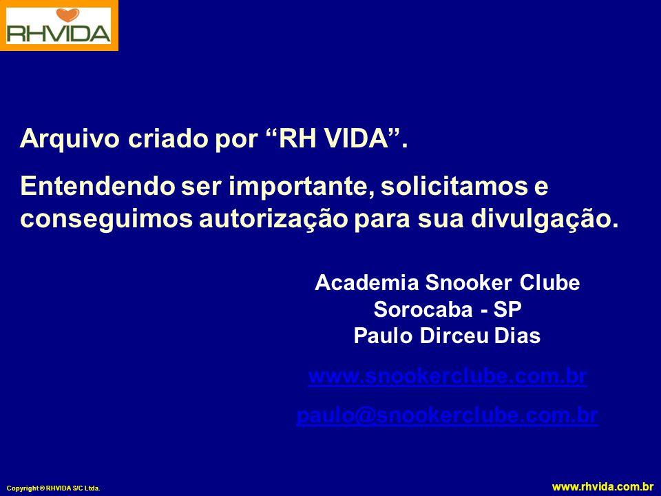 www.rhvida.com.br Copyright © RHVIDA S/C Ltda. Arquivo criado por RH VIDA. Entendendo ser importante, solicitamos e conseguimos autorização para sua d