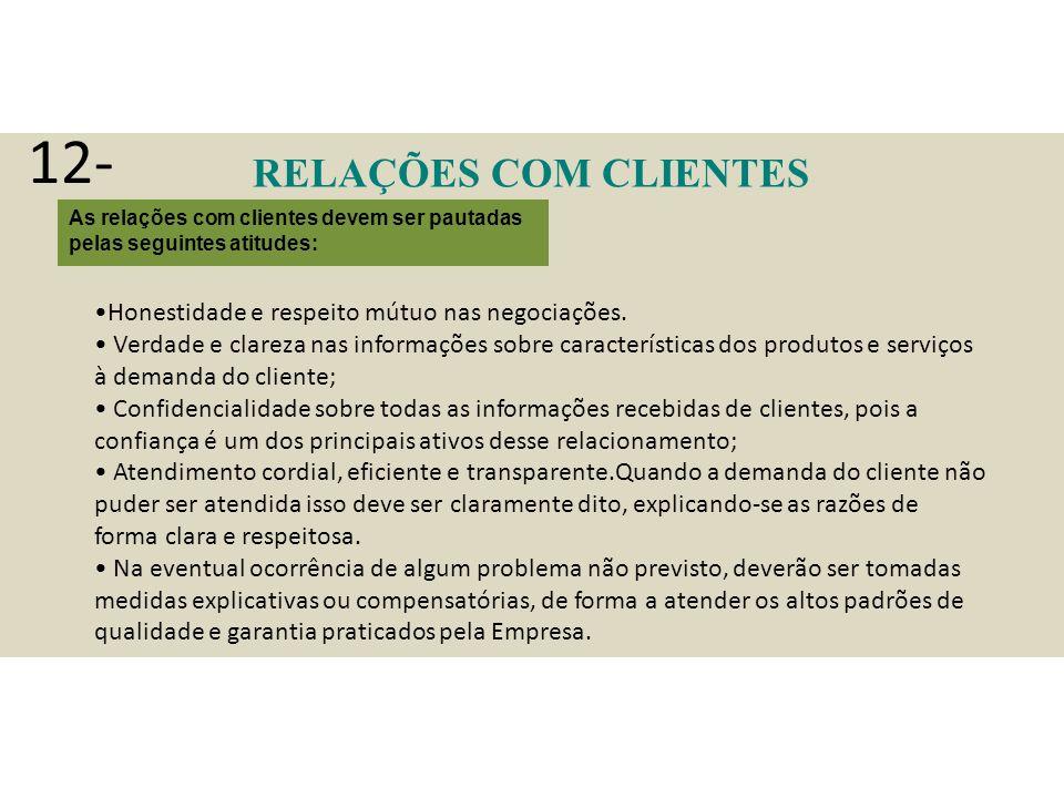 RELAÇÕES COM CLIENTES As relações com clientes devem ser pautadas pelas seguintes atitudes: Honestidade e respeito mútuo nas negociações.