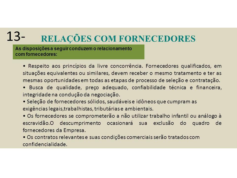 RELAÇÕES COM FORNECEDORES As disposições a seguir conduzem o relacionamento com fornecedores: Respeito aos princípios da livre concorrência.