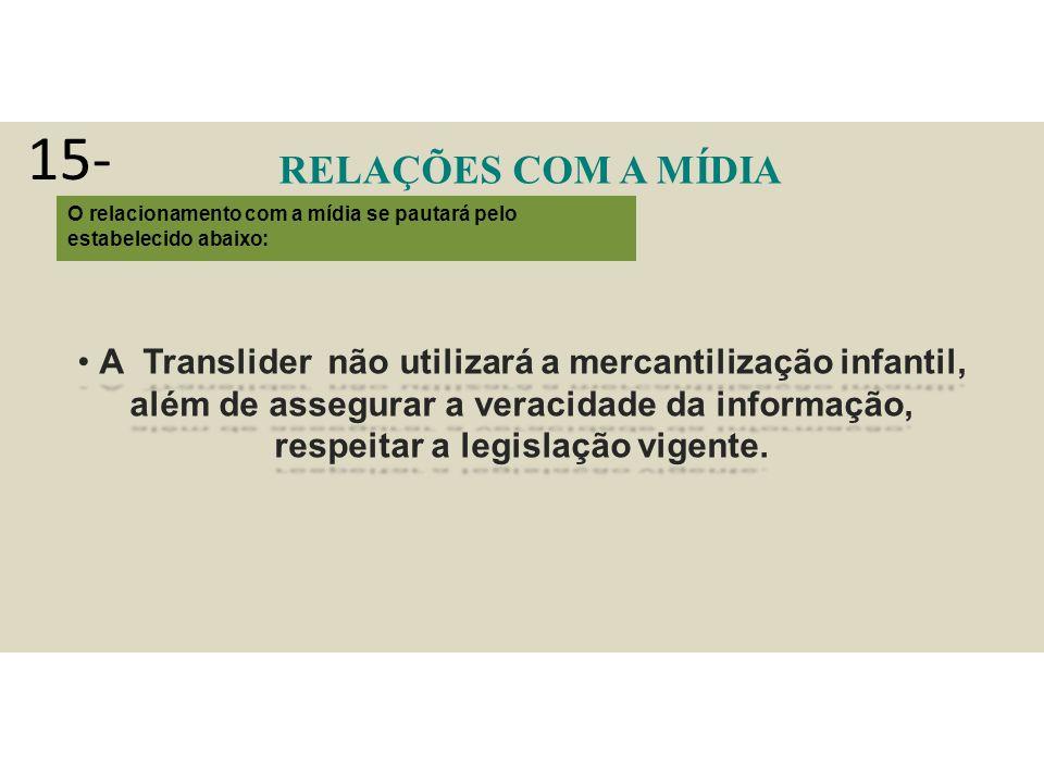 RELAÇÕES COM A MÍDIA O relacionamento com a mídia se pautará pelo estabelecido abaixo: A Translider não utilizará a mercantilização infantil, além de assegurar a veracidade da informação, respeitar a legislação vigente.