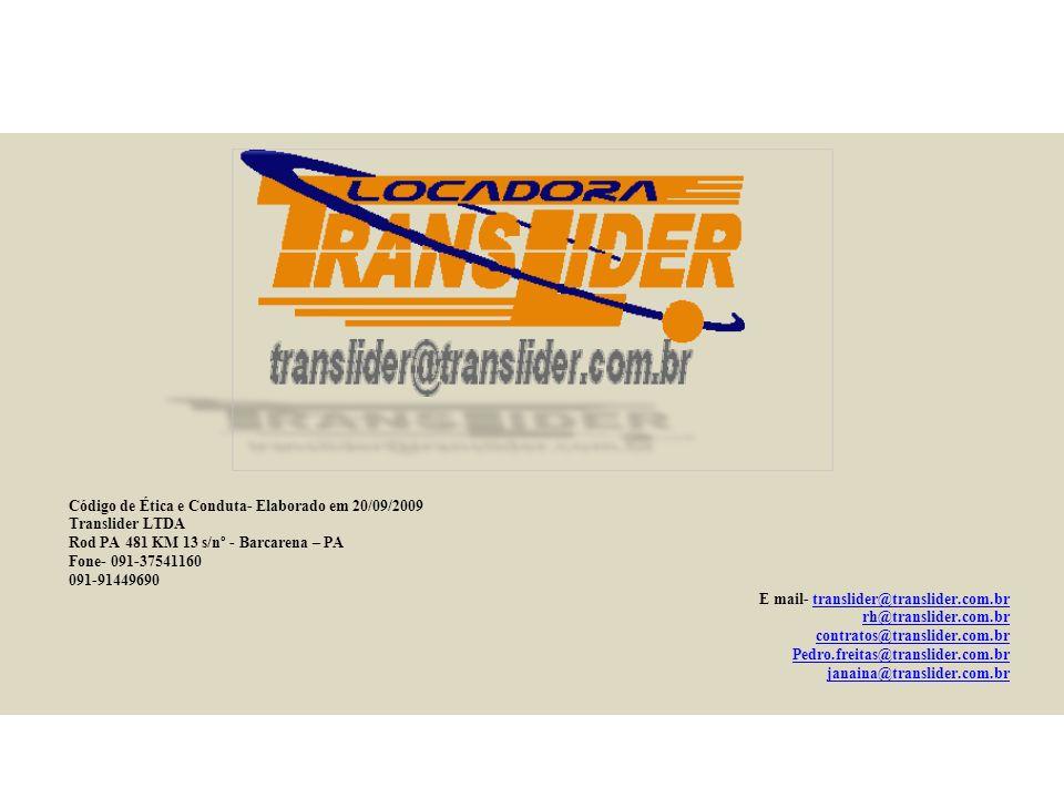 Código de Ética e Conduta- Elaborado em 20/09/2009 Translider LTDA Rod PA 481 KM 13 s/nº - Barcarena – PA Fone- 091-37541160 091-91449690 E mail- translider@translider.com.brtranslider@translider.com.br rh@translider.com.br contratos@translider.com.br Pedro.freitas@translider.com.br janaina@translider.com.br