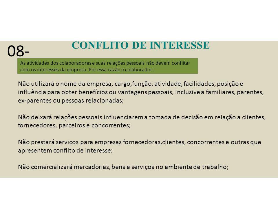 CONFLITO DE INTERESSE As atividades dos colaboradores e suas relações pessoais não devem conflitar com os interesses da empresa.