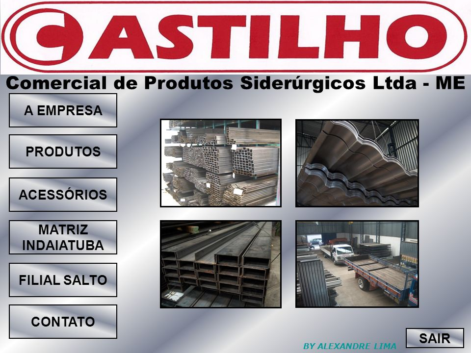 Comercial de Produtos Siderúrgicos Ltda - ME A EMPRESA PRODUTOS ACESSÓRIOS MATRIZ INDAIATUBA FILIAL SALTO CONTATO SAIR BY ALEXANDRE LIMA