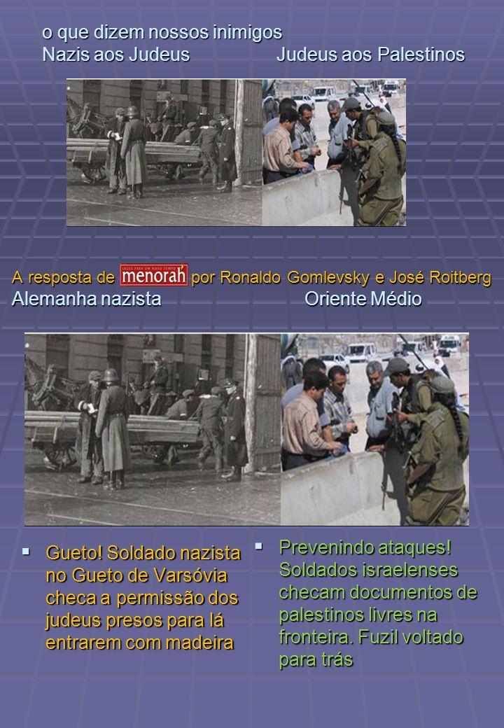 o que dizem nossos inimigos Nazis aos Judeus Judeus aos Palestinos Gueto! Soldado nazista no Gueto de Varsóvia checa a permissão dos judeus presos par