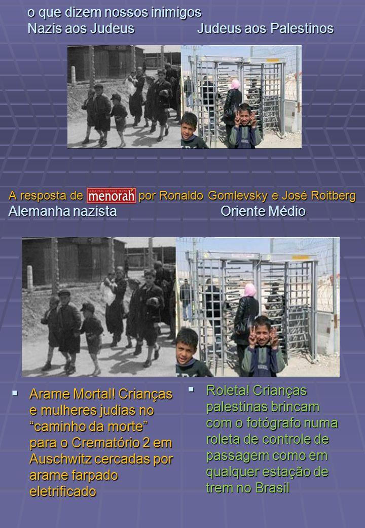 o que dizem nossos inimigos Nazis aos Judeus Judeus aos Palestinos Arame Mortal! Crianças e mulheres judias no caminho da morte para o Crematório 2 em