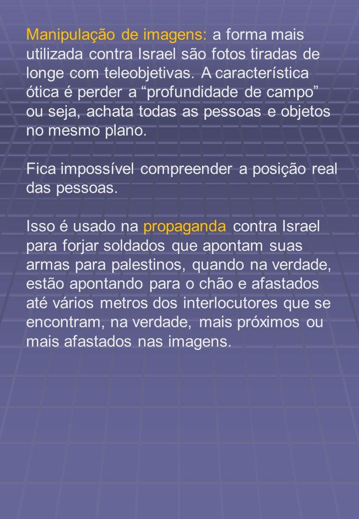 Manipulação de imagens: a forma mais utilizada contra Israel são fotos tiradas de longe com teleobjetivas. A característica ótica é perder a profundid