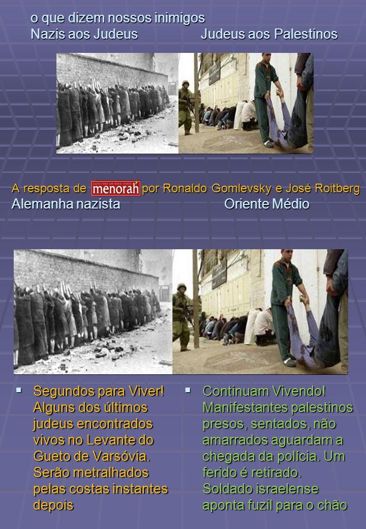 o que dizem nossos inimigos Nazis aos Judeus Judeus aos Palestinos Segundos para Viver.