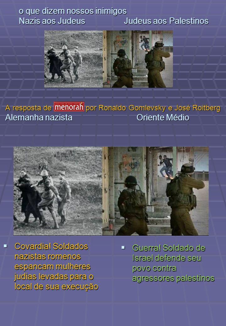 o que dizem nossos inimigos Nazis aos Judeus Judeus aos Palestinos Covardia! Soldados nazistas romenos espancam mulheres judias levadas para o local d