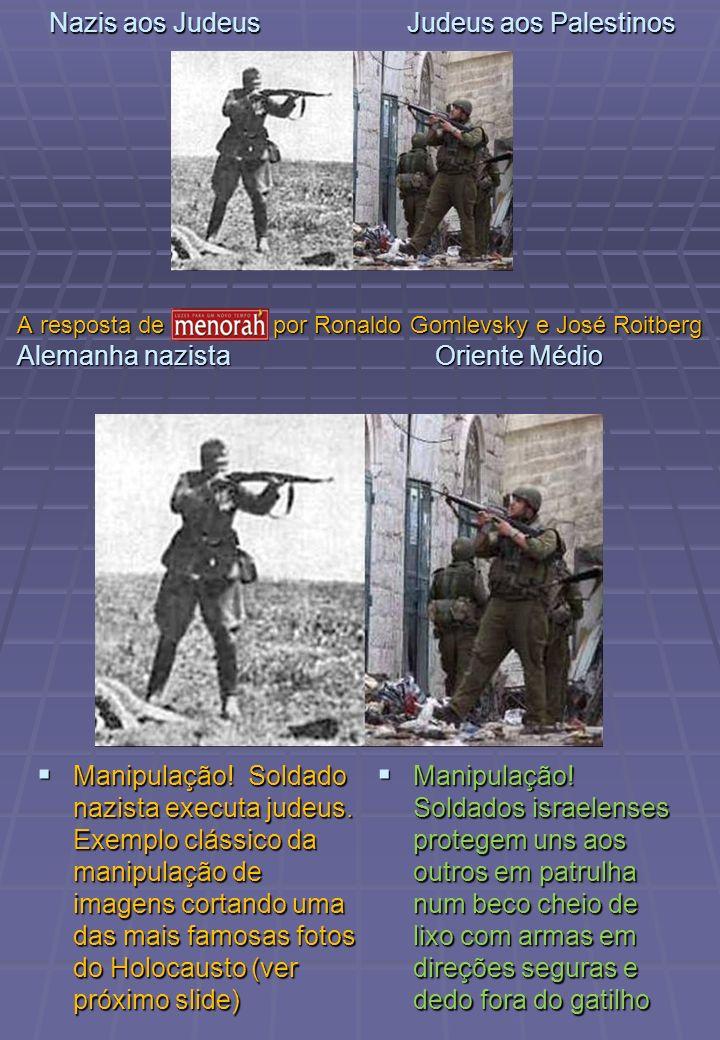 Nazis aos Judeus Judeus aos Palestinos Manipulação! Soldado nazista executa judeus. Exemplo clássico da manipulação de imagens cortando uma das mais f