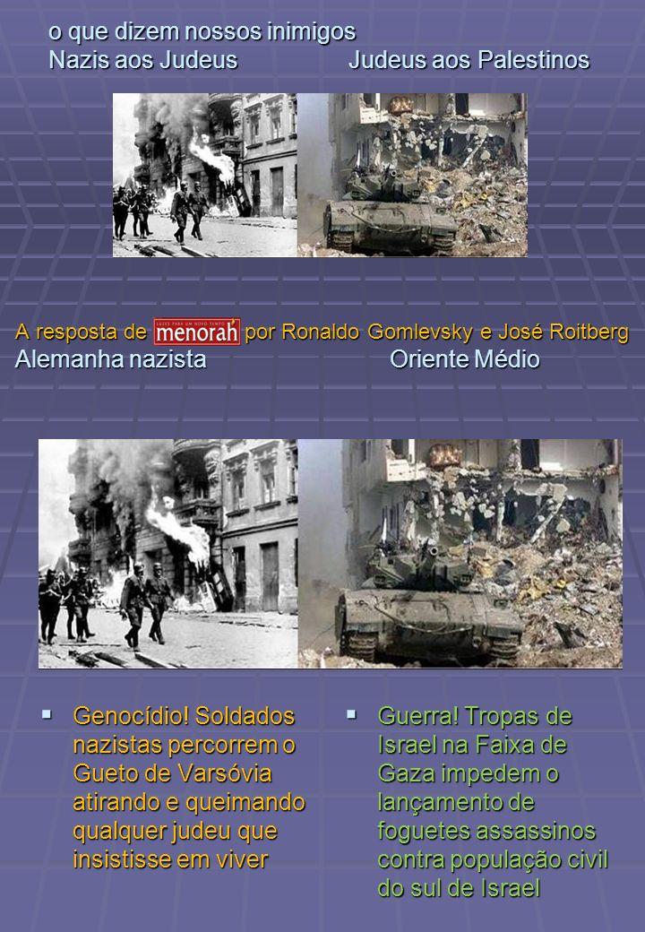 o que dizem nossos inimigos Nazis aos Judeus Judeus aos Palestinos Genocídio! Soldados nazistas percorrem o Gueto de Varsóvia atirando e queimando qua