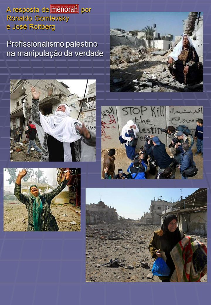 A resposta de Menorah por Ronaldo Gomlevsky e José Roitberg Profissionalismo palestino na manipulação da verdade