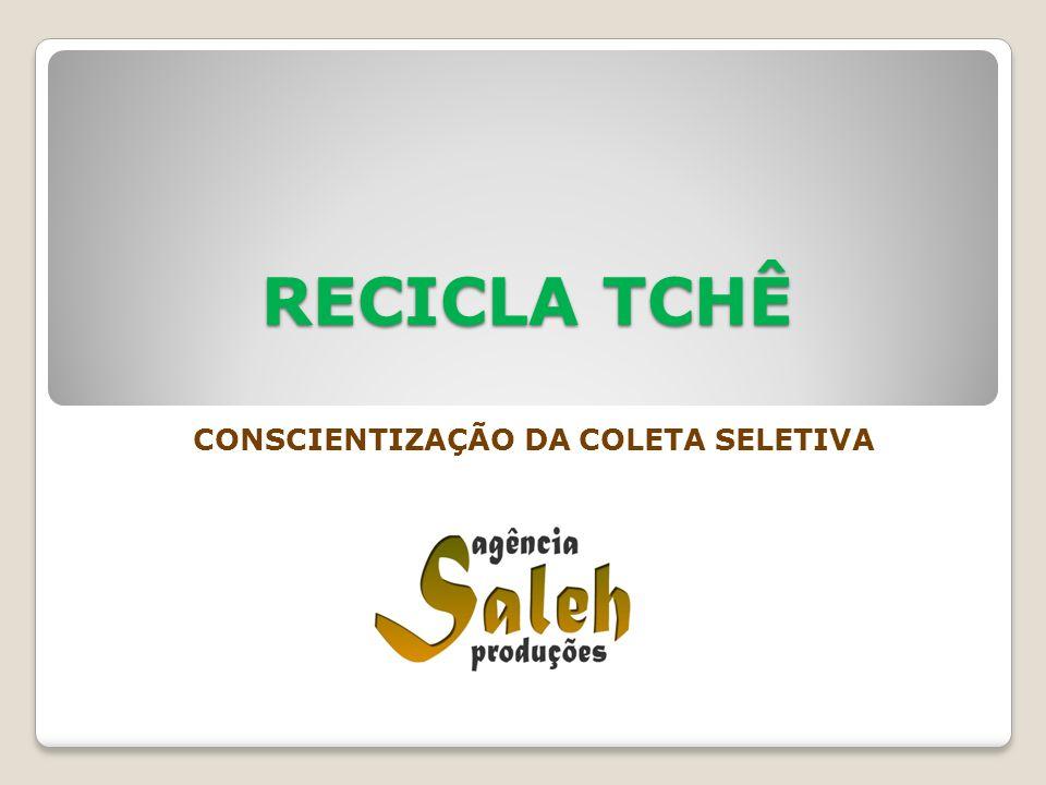 RECICLA TCHÊ CONSCIENTIZAÇÃO DA COLETA SELETIVA
