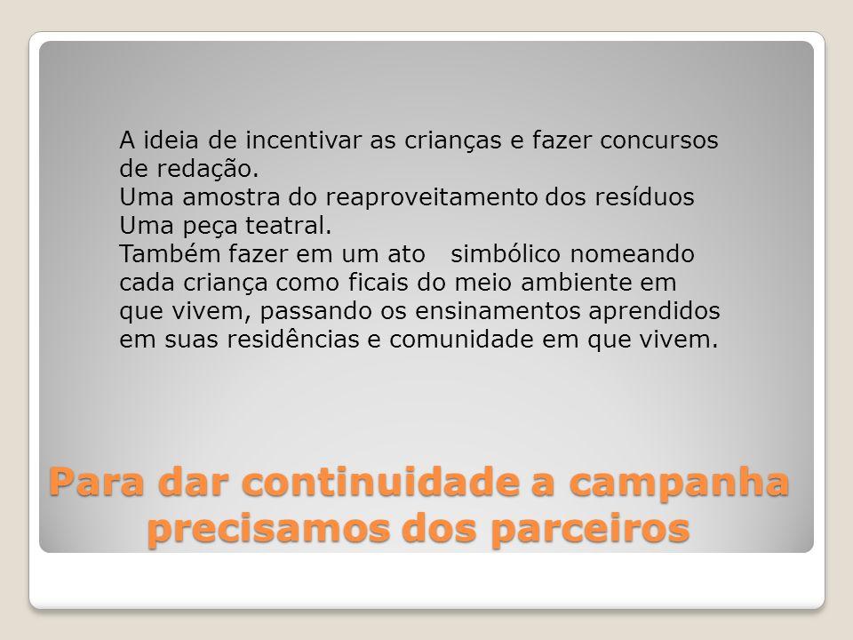 Para dar continuidade a campanha precisamos dos parceiros A ideia de incentivar as crianças e fazer concursos de redação.