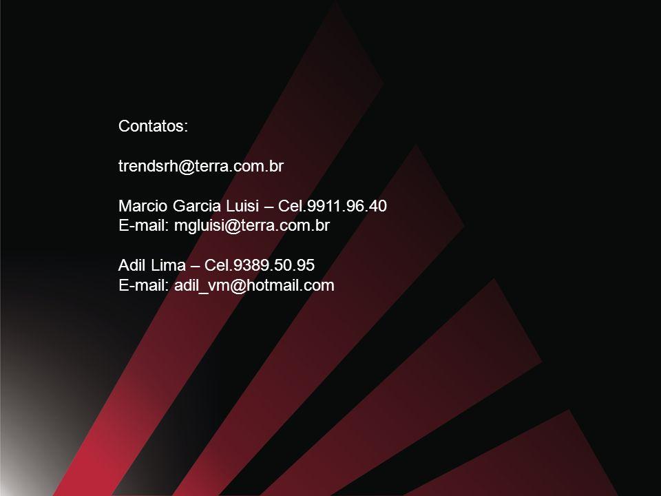 Contatos: trendsrh@terra.com.br Marcio Garcia Luisi – Cel.9911.96.40 E-mail: mgluisi@terra.com.br Adil Lima – Cel.9389.50.95 E-mail: adil_vm@hotmail.com
