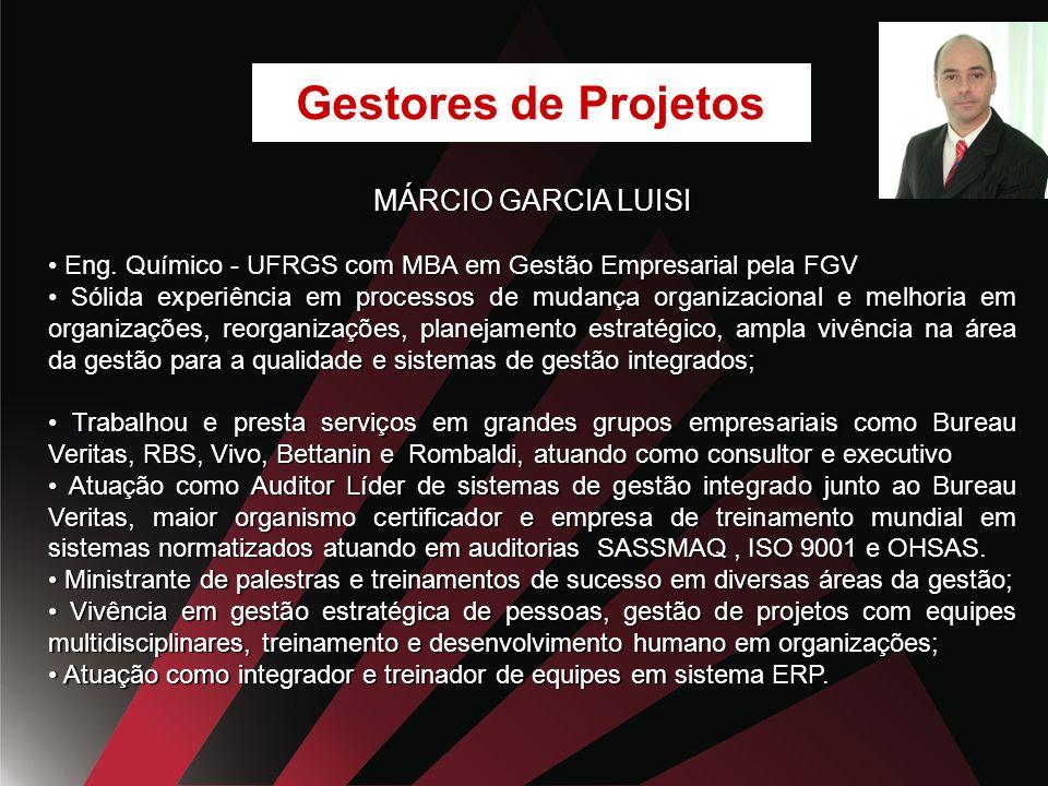 MÁRCIO GARCIA LUISI Eng.Químico - UFRGS com MBA em Gestão Empresarial pela FGV Eng.