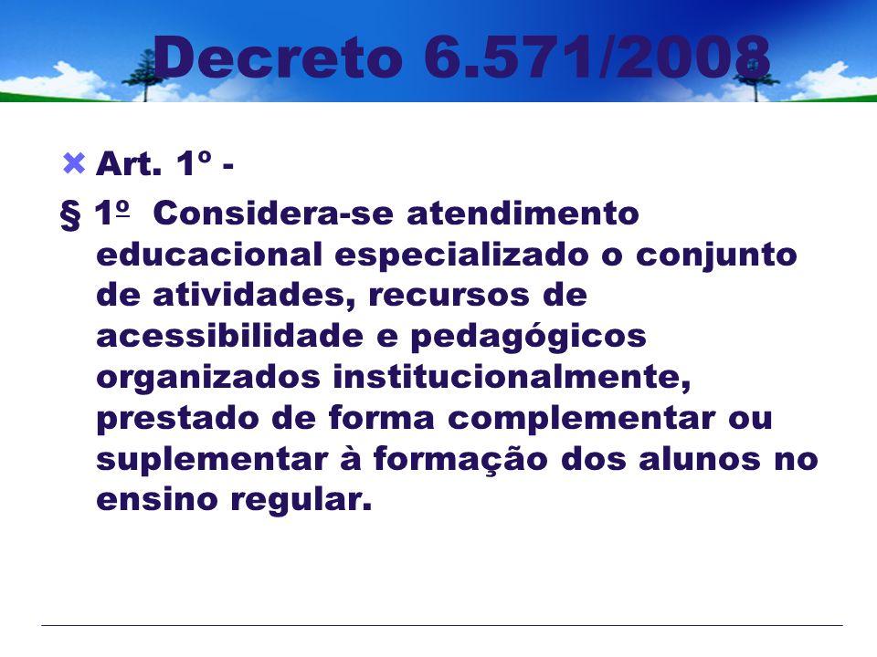 Decreto 6.571/2008 Art. 1º - § 1º Considera-se atendimento educacional especializado o conjunto de atividades, recursos de acessibilidade e pedagógico