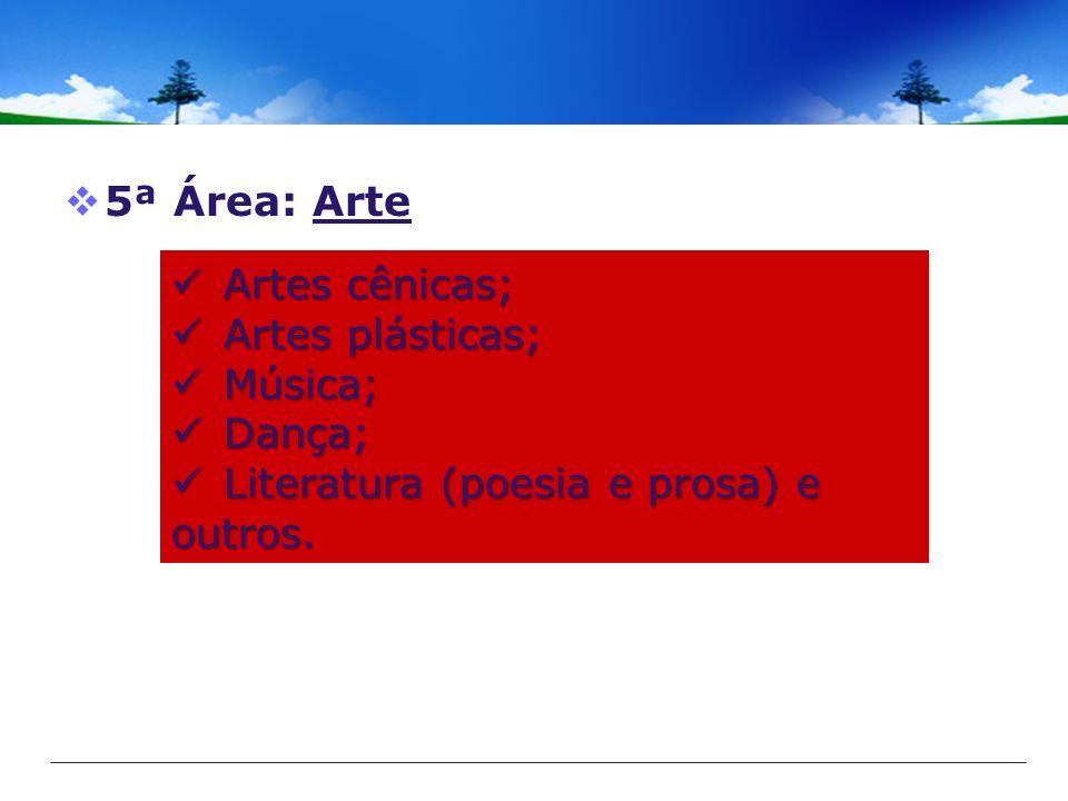 5ª Área: Arte Artes cênicas; Artes cênicas; Artes plásticas; Artes plásticas; Música; Música; Dança; Dança; Literatura (poesia e prosa) e outros. Lite