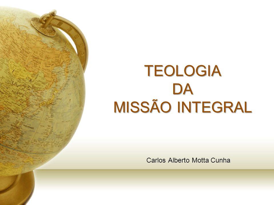 TEOLOGIA DA MISSÃO INTEGRAL Carlos Alberto Motta Cunha