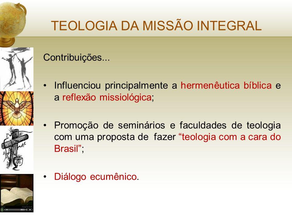 TEOLOGIA DA MISSÃO INTEGRAL Contribuições... Influenciou principalmente a hermenêutica bíblica e a reflexão missiológica; Promoção de seminários e fac