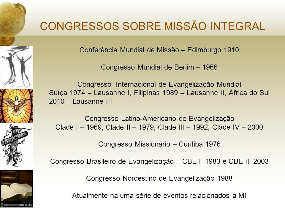 CONGRESSOS SOBRE MISSÃO INTEGRAL Conferência Mundial de Missão – Edimburgo 1910 Congresso Mundial de Berlim – 1966 Congresso Internacional de Evangeli