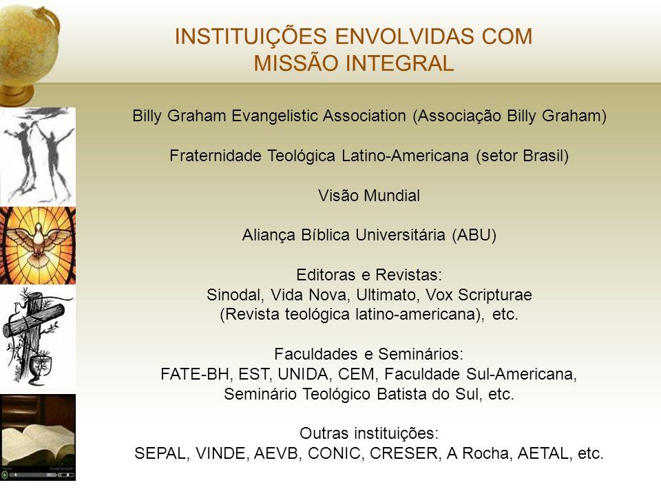 INSTITUIÇÕES ENVOLVIDAS COM MISSÃO INTEGRAL Billy Graham Evangelistic Association (Associação Billy Graham) Fraternidade Teológica Latino-Americana (s