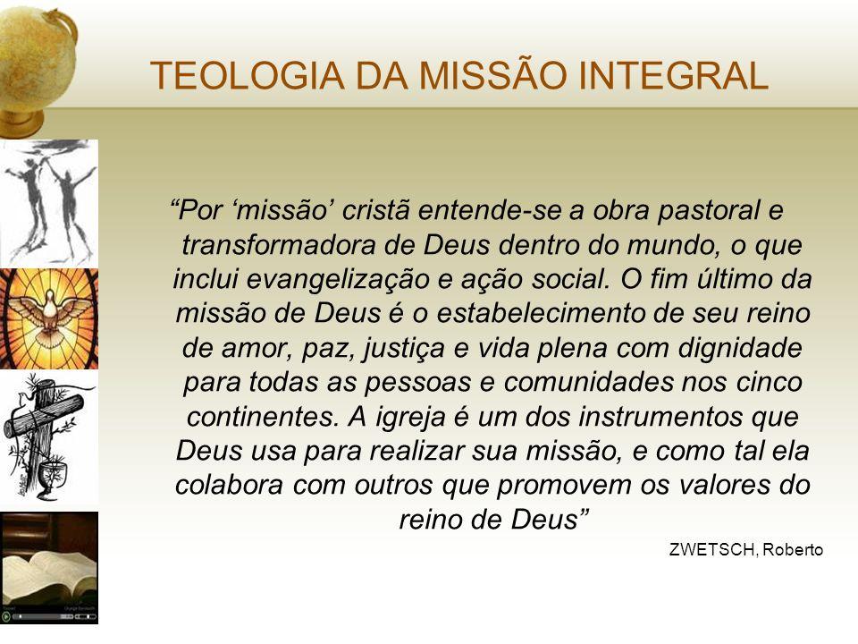 TEOLOGIA DA MISSÃO INTEGRAL Por missão cristã entende-se a obra pastoral e transformadora de Deus dentro do mundo, o que inclui evangelização e ação s