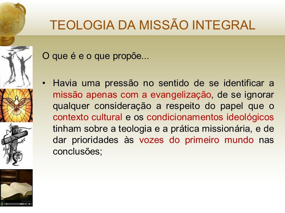 TEOLOGIA DA MISSÃO INTEGRAL O que é e o que propõe... Havia uma pressão no sentido de se identificar a missão apenas com a evangelização, de se ignora
