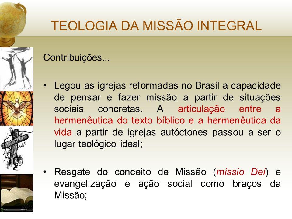 TEOLOGIA DA MISSÃO INTEGRAL Contribuições... Legou as igrejas reformadas no Brasil a capacidade de pensar e fazer missão a partir de situações sociais