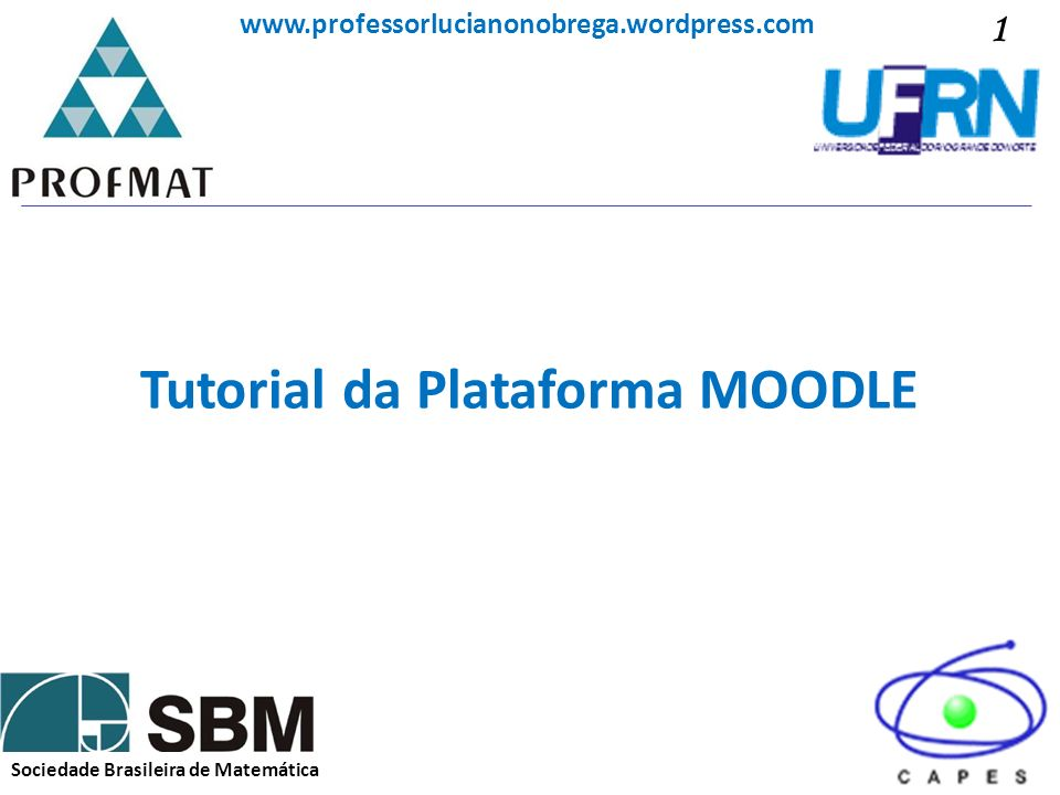 Sociedade Brasileira de Matemática www.professorlucianonobrega.wordpress.com Tutorial da Plataforma MOODLE 1