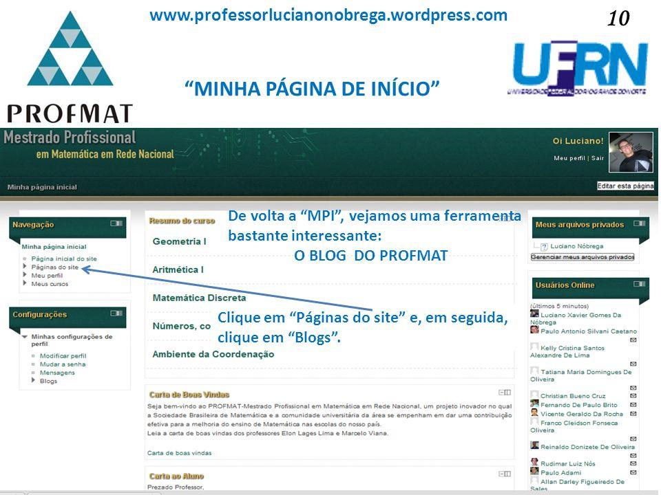 MINHA PÁGINA DE INÍCIO Sociedade Brasileira de Matemática www.professorlucianonobrega.wordpress.com De volta a MPI, vejamos uma ferramenta bastante in