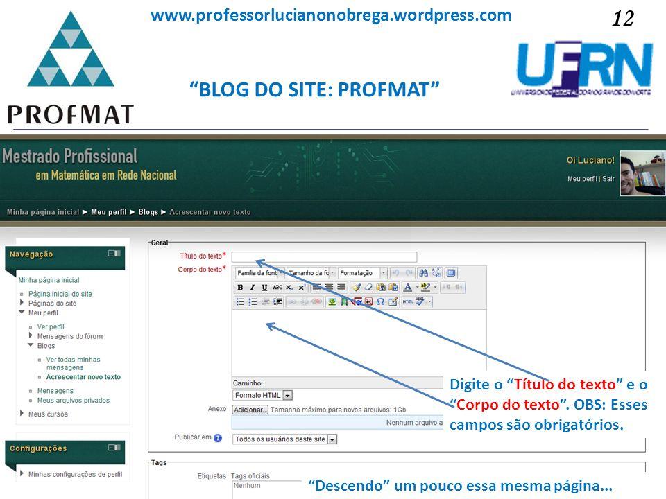 BLOG DO SITE: PROFMAT Sociedade Brasileira de Matemática www.professorlucianonobrega.wordpress.com Digite o Título do texto e oCorpo do texto. OBS: Es
